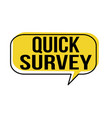 quick survey speech bubble vector image vector image