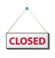 signage informing about closed attached sign vector image vector image