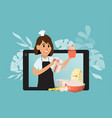 cooking woman blogger onlain video broadcast vector image vector image