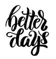better days hand drawn motivation lettering quote vector image vector image