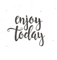 Enjoy Today Hand drawn typography poster vector image vector image