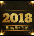2018 happy new year glowing gold background vector image vector image