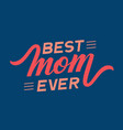 hand drawn lettering best mom ever elegant modern vector image vector image