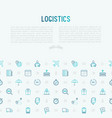 logistics concept with thin line icons vector image vector image