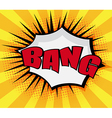 Bang Pop art Comic Book Speech Bubble vector image vector image