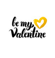 be my valentine handwritten lettering vector image vector image