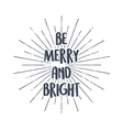 Be nerry and bright Merry Christmas typography vector image vector image