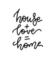 house plus love equals home - lettering vector image vector image