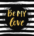 be my love valentines day poster with lettering vector image vector image