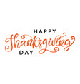 happy thanksgiving day hand written lettering vector image vector image