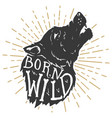 born wild hand drawn wolf with lettering vector image