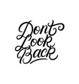 dont look back hand written lettering vector image