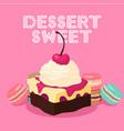 dessert sweet cake macaroon background imag vector image
