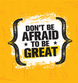 do not be afraid to be great inspiring creative vector image vector image