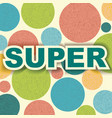label super on circles background retro design vector image vector image