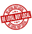be loyal buy local round red grunge stamp vector image vector image