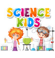 font design for word science kids with children vector image vector image