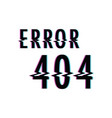 error 404 glitch text vector image