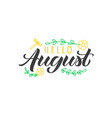hello august hand drawn lettering vector image vector image