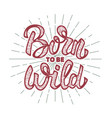 born to be wild design element for poster vector image vector image