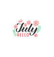 hello july hand drawn lettering card vector image vector image