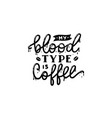 My blood type is coffee lettering