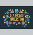 day of the dead dia de los moertos banner with vector image