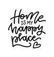 home is my happy place - lettering hand vector image vector image