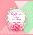 mother s day card with beautiful blooming flowers vector image vector image