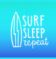 surf sleep repeat hand drawn lettering vector image vector image