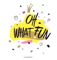 Oh what FUN Holiday calligraphy Handwritten vector image vector image