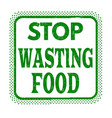 stop wasting food grunge rubber stamp vector image vector image