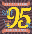95 Percent End of Season Sale vector image vector image
