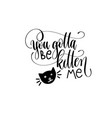 you gotta be kitten me - hand lettering vector image vector image