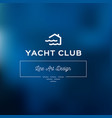 yacht club logo template blue blurred background vector image