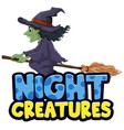 font design for word night creatures with witch vector image vector image