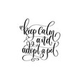 keep calm and adopt a pet - hand lettering vector image vector image