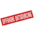 square grunge red offshore outsourcing stamp vector image vector image