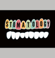 stomatology teeth typographic dental poster vector image