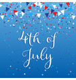 4th july background with flags and confetti vector image