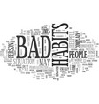 when are bad habits helpful text word cloud vector image vector image