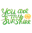 You are my sunshine inspirational guote vector image vector image