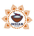 indian cuisine emblem with bowl of spice and chili vector image