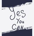 yes you can inspirational and motivational quotes vector image vector image