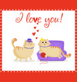 i love you greeting card with funny cartoon cats vector image vector image