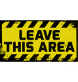 Leave this area sign vector image