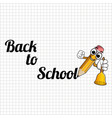 yellow cartoon pencil with bell and text back to vector image vector image
