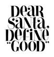 dear santa define good hand-drawn lettering quote vector image vector image