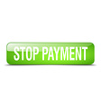 stop payment green square 3d realistic isolated vector image vector image