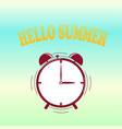 hello summer alarm time to enjoyed yourself crea vector image